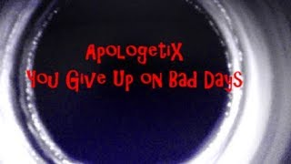 ApologetiX You Give up on Bad Days