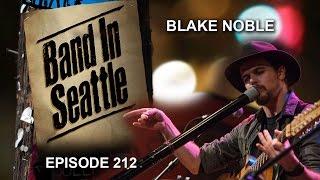 Blake Noble - Episode 212 - Band In Seattle