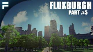 "Cities Skylines - Fluxburgh [PART 5] ""Skyscrapers & Downtown Area"""