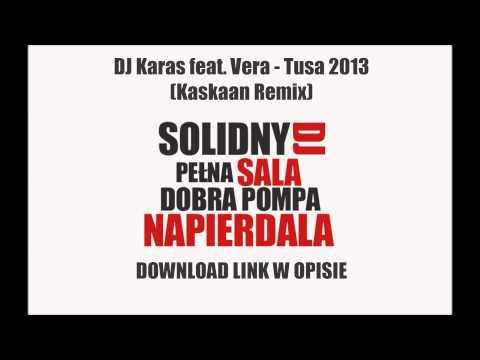 DJ Karas feat. Vera - Tusa 2013 (Kaskaan Remix) [DOWNLOAD-ZIPPY]