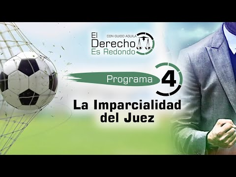 LA IMPARCIALIDAD DEL JUEZ - El Derecho Es Redondo #4