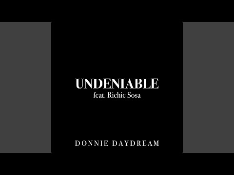 Undeniable (2015) (Song) by Donnie Daydream and Richie Sosa