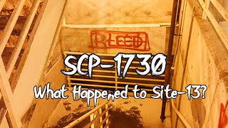 SCP-1730 What Happened to Site-13? Part 1 | Euclid | Building scp