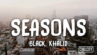 6LACK   Seasons Ft. Khalid (Lyric Video)