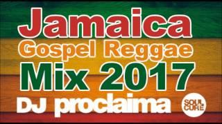 JAMAICA GOSPEL REGGAE MIX 2017 – DJ PROCLAIMA GOSPEL REGGAE MIX