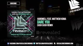 Hardwell feat. Matthew Koma - Dare You (Cash Cash Remix) [OUT NOW!]