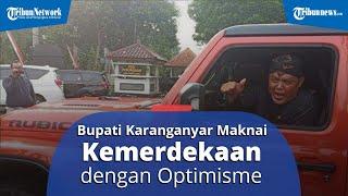 OVERVIEW: Bupati Karanganyar Maknai Kemerdekaan Indonesia di Tengah Pandemi dengan Optimisme