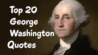 Top 20 George Washington Quotes - The first President of the United States