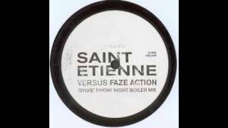 Saint Etienne Vs Faze Action (Sylvie   Friday Night Boiler Mix)