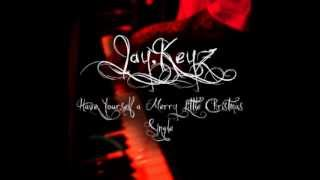 Jay.Keyz - Have Yourself A Merry Little Christmas
