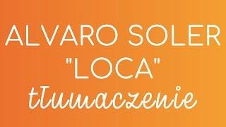 LOCA Alvaro Soler   Tłumaczenie Piosenki Z Hiszpańskiego Na Polski