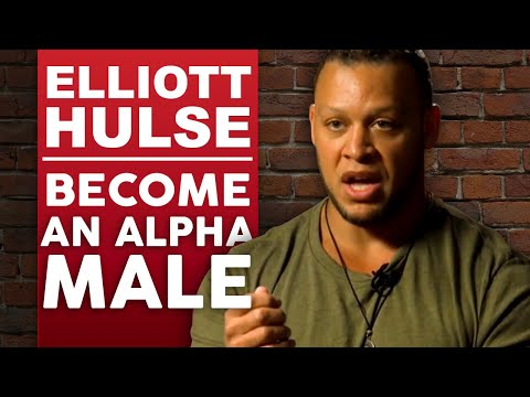 ELLIOTT HULSE - HOW TO BECOME AN ALPHA MALE - Part 1/2   London Real