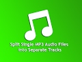 Split Single MP3 Audio Files into Separate Tracks