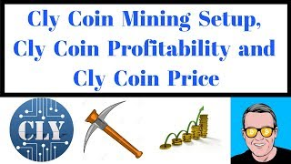 Cly Coin Mining Setup, Cly Coin Profitability and Cly Coin Price