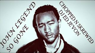 John Legend   So Gone Chopped N Skrewed DJ ED JEVON