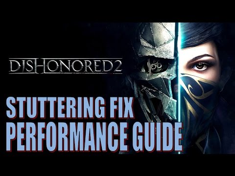 Dishonored 2 Stuttering fix :: Dishonored 2 General Discussions
