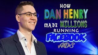 How Dan Henry Made Millions Running Facebook Ads