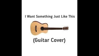 The Chainsmoker-ColdPlay-Something Just Like This (Guitar Video)