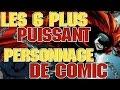 LES 6 PERSONNAGES LES PLUS PUISSANTS DES COMICS