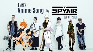 History Of Anime Songs By SPYAIR (2010 2018)