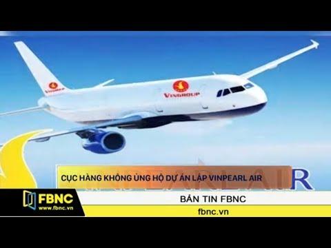 Cục Hàng Không: Ủng hộ dự án lập Vinpearl Air