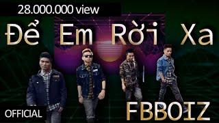 FBBOIZ - Để Em Rời Xa ( Music Video Official)