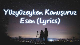 Yüzyüzeyken Konuşuruz   Esen (Lyrics)