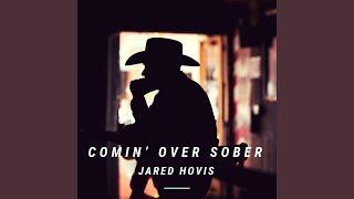 Jared Hovis Comin' Over Sober