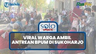 Viral Sempat Beredar Video Warga Berbondong-bondong Mengambil Antrean BPUM di Sukoharjo