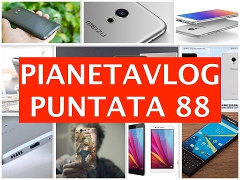 Foto PianetaVlog 88: HTC 10, Huawei P8 Lite Marshmallow, P9 Max, Meizu Pro 6, Live Case