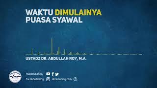 Waktu Dimulainya Puasa Syawal Ustadz Dr. Abdullah Roy, M.A.
