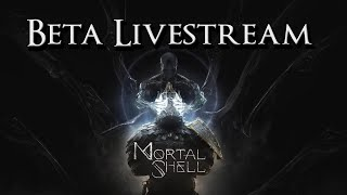 Mortal Shell - Beta Livestream, Discussing my thoughts on the game