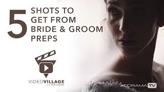5 Wedding Video Shots You Need From Bride & Groom Prep: Video Village With Rob Adams