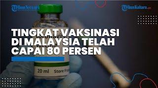 Tingkat Vaksinasi Covid-19 di Malaysia Telah Mendekati 80% dan Disetujui Program Booster