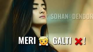 Meri Galti Lyrical Status Lyrical Whatsapp Status Sohan Dendor Ambili