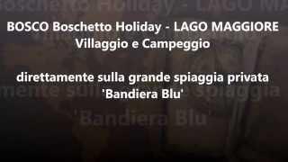 preview picture of video 'Bosco Boschetto Holiday, Villaggio e Campeggio a Cannobio privata Bandiera Blu del Lago Maggiore'