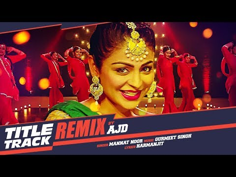 Download Laung Laachi Remix Song | DJ AJD | Mannat Noor | Ammy Virk, Neeru Bajwa | Latest Punjabi Movie 2018 HD Mp4 3GP Video and MP3