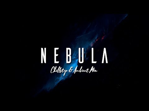 Download Nebula | Chillstep & Ambient Mix Mp4 HD Video and MP3