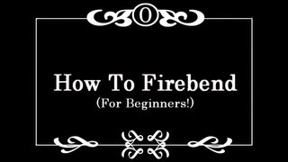 How To Firebend (For Beginners!)