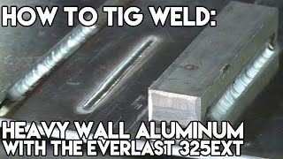 Welding Heavy Aluminum and the Everlast 325 EXT | TIG Time
