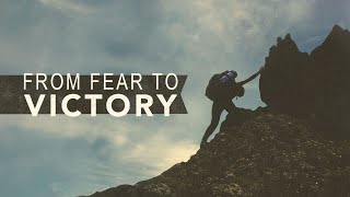 From Fear to Victory