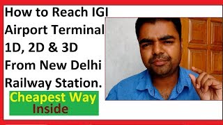 How to Reach IGI Airport Terminal 1D, 2D & 3D by Metro From New Delhi Railway Station in Hindi