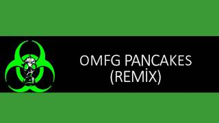 OMFG   PANCAKES (REMİX) [OMFG STYLE]