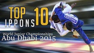 TOP 10 IPPONS | World Junior Championships Abu Dhabi 2015 | JudoHeroes