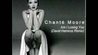 Chante Moore - Am I Losing You (David Harness Remix)