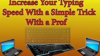 How to increase your typing speed a simple trick that increase your typing speed with prof