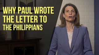 Why Paul Wrote the Letter to the Philippians