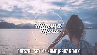 ODESZA - Say My Name (GANZ Remix)