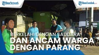 Berkelahi dengan Saudara Kandung saat Mabuk, Pria di Sumbawa juga Ancam Warga Pakai Parang