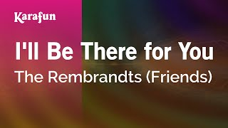 Karaoke I'll Be There For You - The Rembrandts *